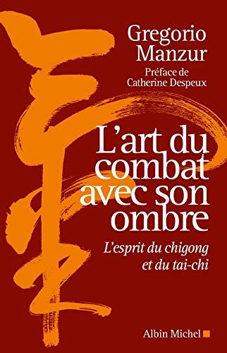 9782226191434: L'Art du combat avec son ombre: L'esprit du chigong et du tai-chi