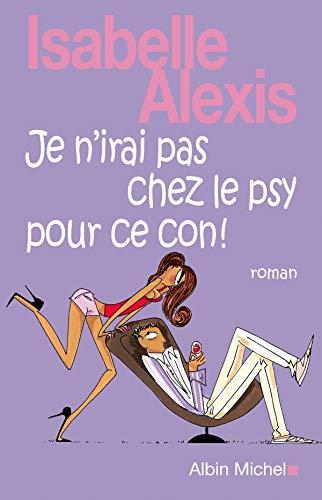 9782226192240: Je N'Irai Pas Chez Le Psy Pour Ce Con ! (Romans, Nouvelles, Recits (Domaine Francais)) (French Edition)