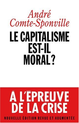Capitalisme Est-Il Moral ? (Le) (Essais) (French Edition) (2226192913) by Andre Comte-Sponville