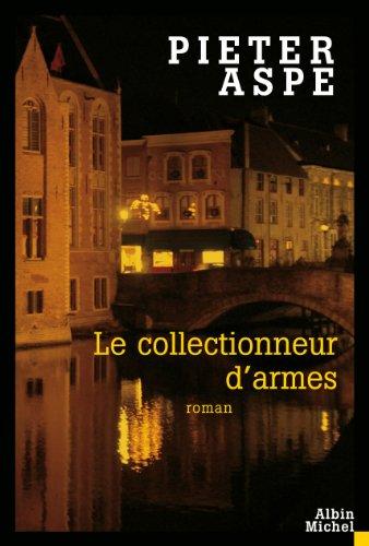 Collectionneur D'Armes (Le) (Romans, Nouvelles, Recits (Domaine: Aspe, Pieter