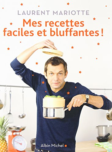 Mes recettes faciles et bluffantes !: Mariotte, Laurent