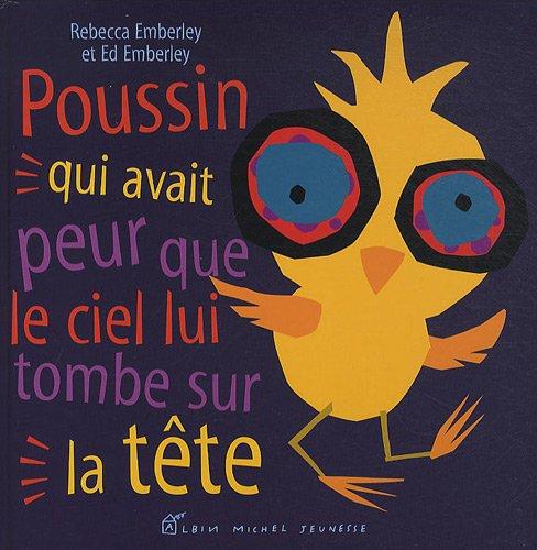 Poussin Qui Avait Peur Que Le Ciel Lui Tombe Sur La Tète (A.M. Alb.Ill.A.) (French Edition) (9782226195593) by Emberley, Rebecca; Emberley, Ed