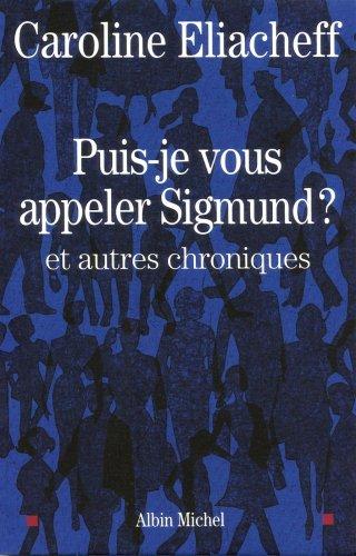 Puis-Je Vous Appeler Sigmund ? (Essais) (French Edition) (9782226206015) by Caroline Eliacheff
