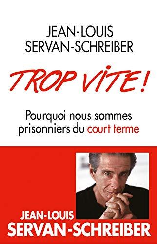 Trop Vite ! (Essais) (French Edition): Servan-Schreiber, Jean-Louis