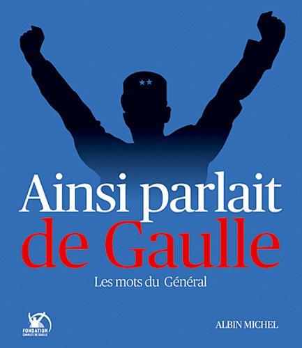 9782226206190: Ainsi parlait de Gaulle : Les mots du Général (Memoires - Temoignages - Biographies)