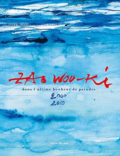 9782226208217: Zao Wou-Ki : Dans l'ultime bonheur de peindre 2000-2010