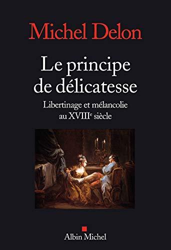 9782226208811: Le principe de délicatesse : Libertinage et mélancolie au XVIIIe siècle