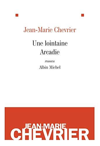 Une lointaine Arcadie: Chevrier, Jean-Marie