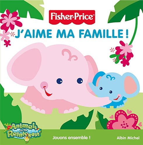 9782226215819: J'Aime Ma Famille! (Fisher Price: Animals of the Rainforest) (French Edition)