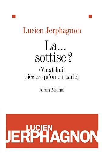 La. sottise ? : (Vingt-huit siècles qu'on: Lucien Jerphagnon
