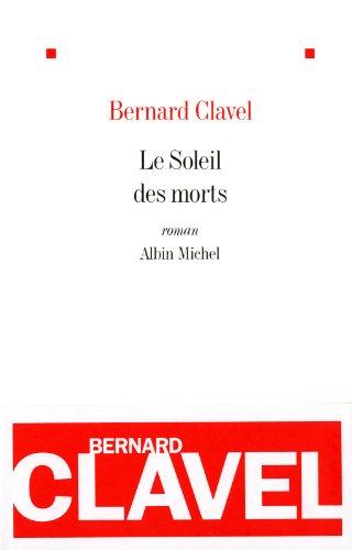 Le soleil des morts: Clavel, Bernard
