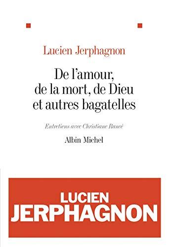 De l'amour, de la mort, de Dieu: Lucien Jerphagnon