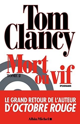 Mort ou vif, Tome 2 (French Edition) (9782226229854) by Tom Clancy