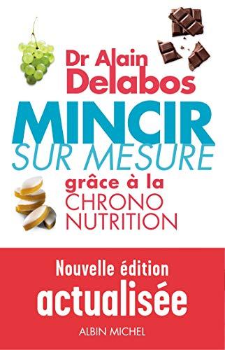 mincir sur mesure grâce à la chrono-nutrition (édition 2012): Dr Alain Delabos