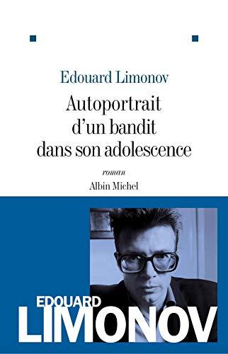 Autoportrait d'un bandit dans son adolescence (French Edition): Limonov, Edouard