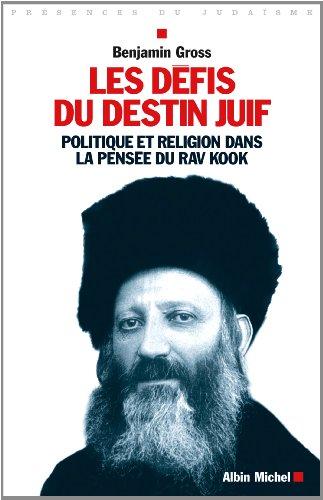 Les défis du destin juif - Politique et religion dans la pensée du Rav Kook: Gross, ...