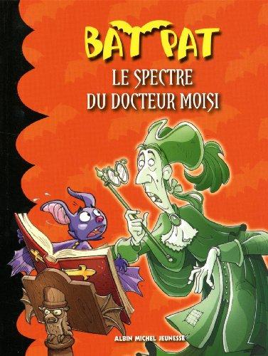 9782226239716: Bat Pat, Tome 6 : Le spectre du docteur Moisi