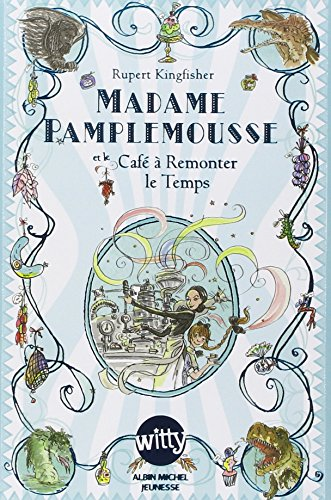 Madame Pamplemousse et le Caf? ? Remonter le Temps - tome 2 (French Edition): Kingfisher, Rupert