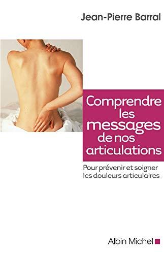 Comprendre les messages de nos articulations: Pour: Barral, Jean-Pierre