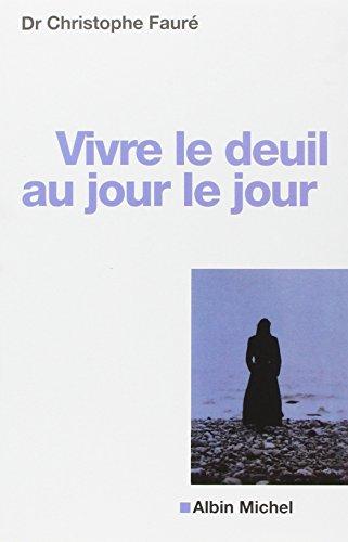Vivre le deuil au jour le jour: Christophe Fauré