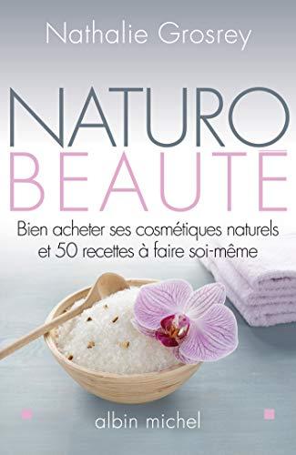 9782226241603: Naturo-Beauté : Bien acheter ses cosmétiques naturels et 50 recettes à faire soi-même