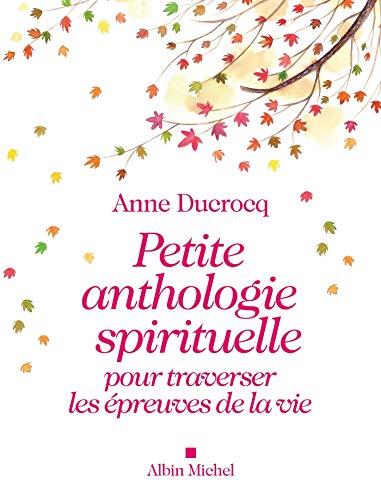 Petite anthologie spirituelle pour traverser les épreuves de la vie: Ducrocq, Anne