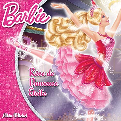 Barbie Rêve de danseuse étoile: Albin Michel