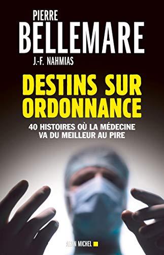 9782226248503: Destins sur ordonnance : 40 histoires o� la m�decine passe du meilleur au pire - ed. 2013