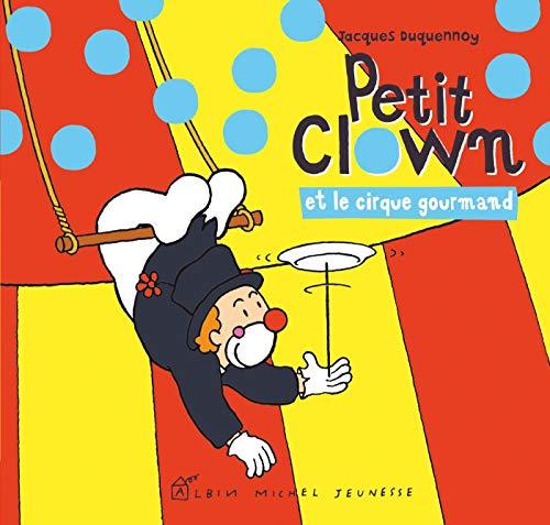 Petit clown et le cirque gourmand: Jacques Duquennoy