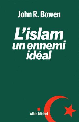 L'islam, un ennemi idéal: Bowen, John R.