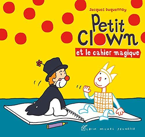 Petit clown et le cahier magique: Jacques Duquennoy