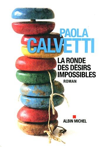 La ronde des désirs impossibles: Calvetti, Paola
