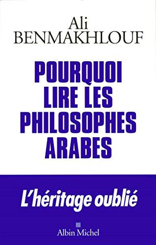 Pourquoi lire les philosophes arabes: Benmakhlouf, Ali