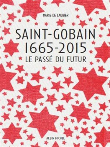 9782226259134: Saint-Gobain 1665-2015 : Le pass� du futur