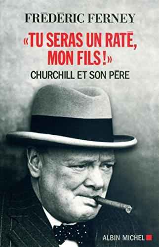 9782226312594: Tu seras un raté, mon fils ! : Churchill et son père
