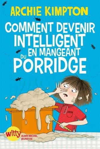 Comment devenir intelligent en mangeant du porridge: Kimpton, Archie