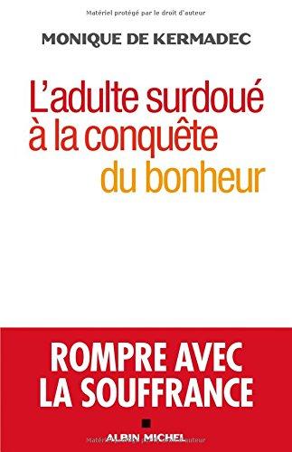 9782226323491: L'adulte surdoué à la conquete du bonheur - Rompre avec la souffrance (French Edition)