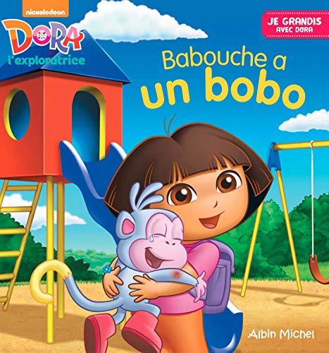 Babouche a un Bobo - je grandis: Dora