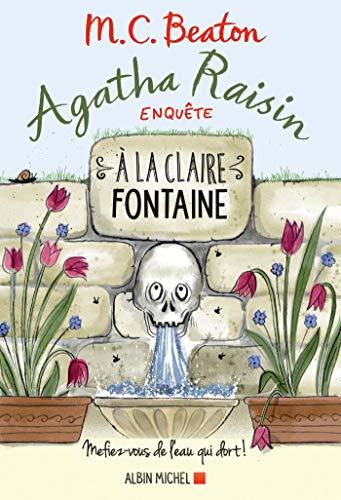 9782226329981: Agatha Raisin enquête 7 - A la claire fontaine: Mefiez-vous de l'eau qui dort !