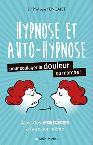 9782226393593: Hypnose et auto-hypnose pour soulager la douleur, ça marche !