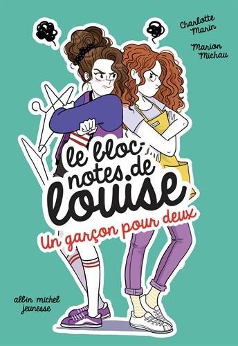 Un garçon pour deux: Le Bloc-notes de Louise - tome 5 - Michau, Marion; Marin, Charlotte