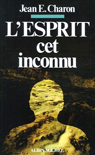 L'Esprit, cet inconnu: Jean Emile Charon