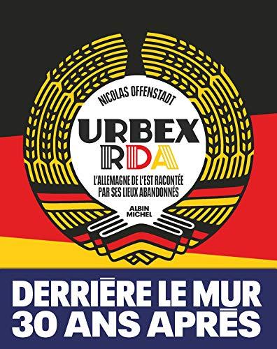 9782226443571: Urbex RDA: L'Allemagne de l'Est racontée par ses lieux abandonnés