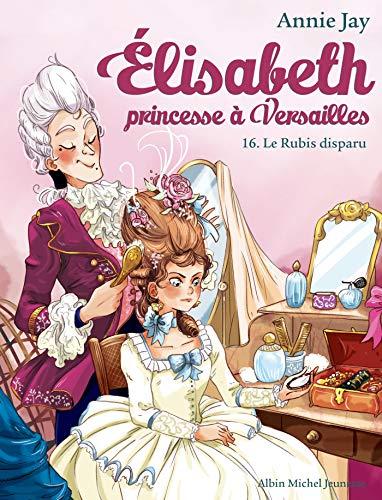 9782226443793: ELISABETH T16 LE RUBIS DISPARU: Elisabeth, princesse à Versailles - tome 16