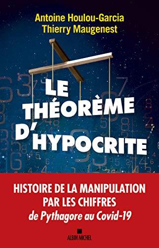 9782226446435: Le Théorème d'hypocrite: Une histoire de la manipulation par les chiffres de Pythagore au Covid-19