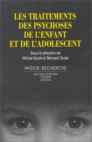 Les Traitements des psychoses de l'enfant et de l'adolescent (2227005513) by Michel Soulé; Bernard Golse