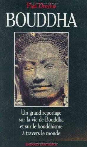 9782227067349: Bouddha: Un grand reportage sur la vie de Bouddha et sur le bouddhisme à travers le monde (French Edition)