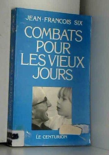 Combats pour les vieux jours (DHS) (French Edition) (2227126043) by Jean Francois Six