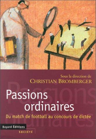 9782227136038: Passions ordinaires: Du match de football au concours de dictee (Societe) (French Edition)