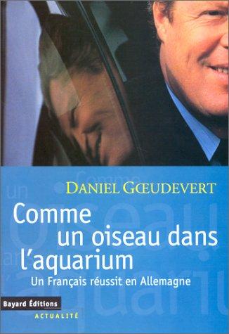 9782227137332: Comme un oiseau dans l'aquarium: Un Français réussit en Allemagne